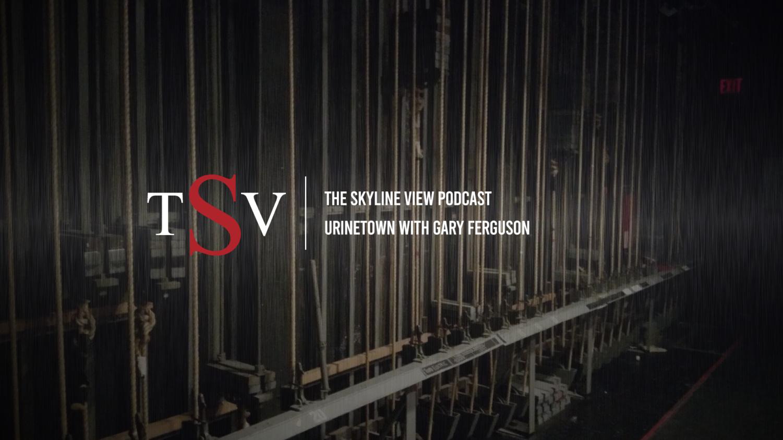 The Skyline View Podcast: Urinetown with Gary Ferguson
